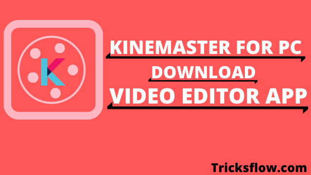 Kinemaster For PC | Download Video Editor App [Free]